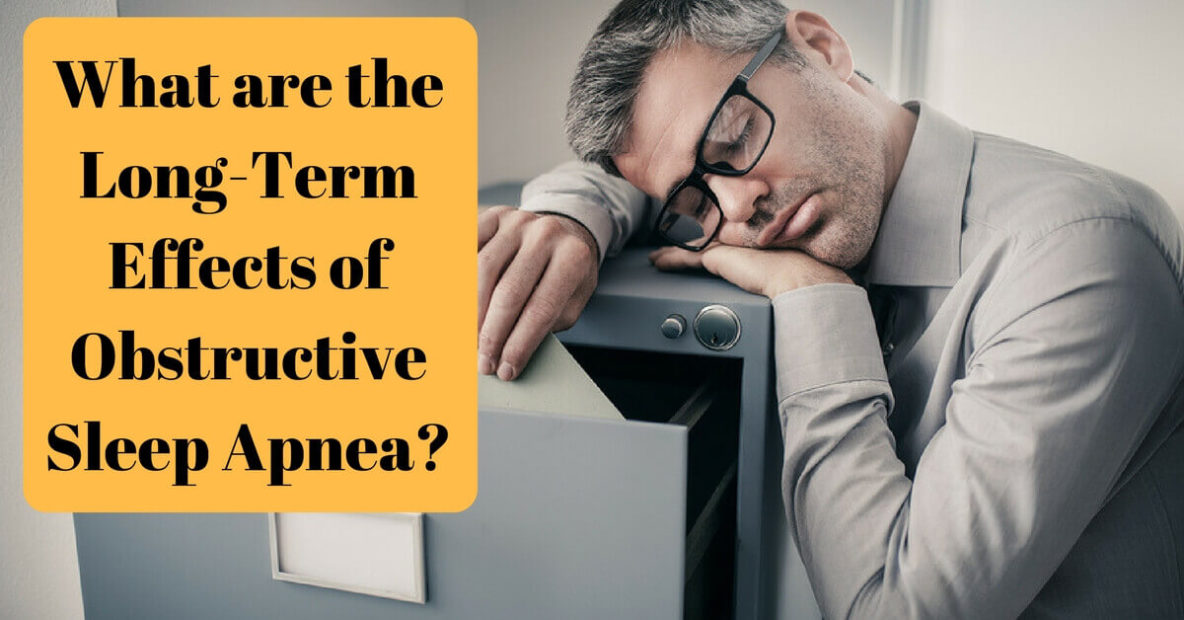 What are the Long-Term Effects of Obstructive Sleep Apnea?