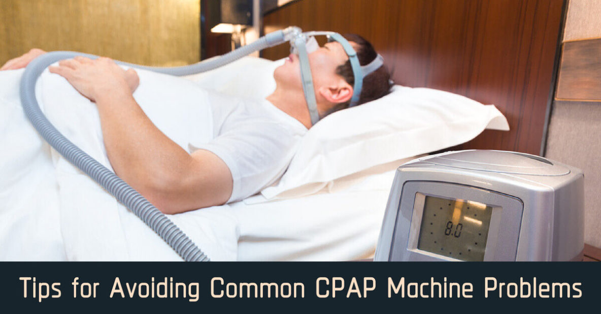 Tips for Avoiding Common CPAP Machine Problems