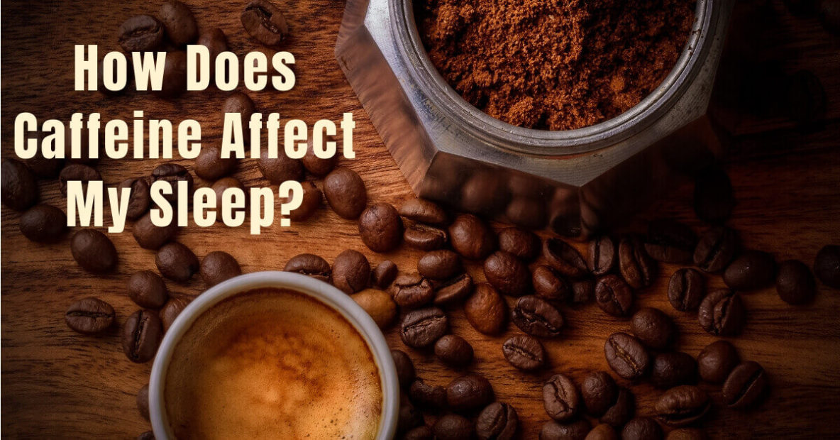 Sound Sleep Medical - How Does Caffeine Affect My Sleep?