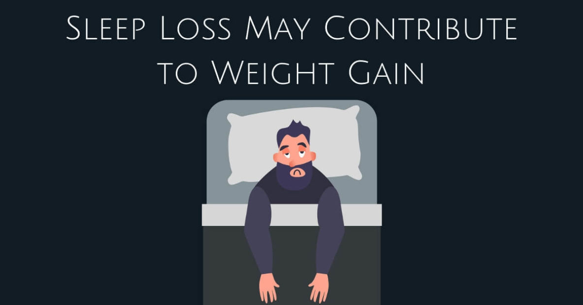 Sleep Loss May Contribute to Weight Gain