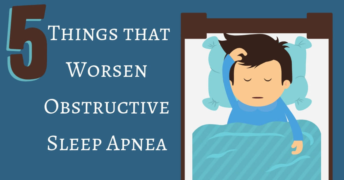 Things that Worsen Obstructive Sleep Apnea