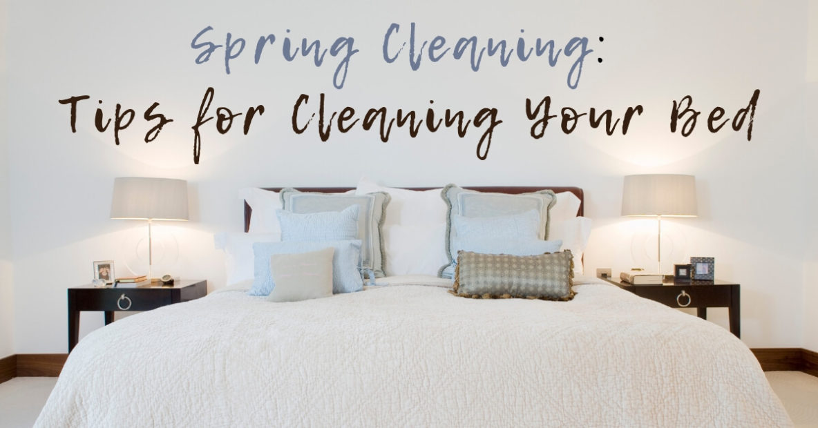 Spring Cleaning: Tips for Cleaning Your Bed