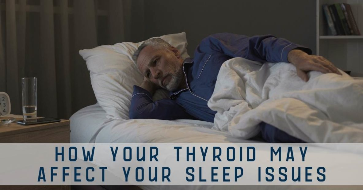 How Your Thyroid May Affect Your Sleep Issues