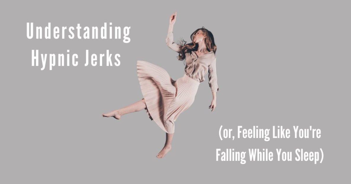 Sound Sleep Medical - Understanding Hypnic Jerks (or, Feeling Like You're Falling While You Sleep)