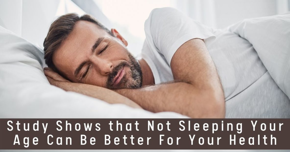 Study Shows that Not Sleeping Your Age Can Be Better For Your Health