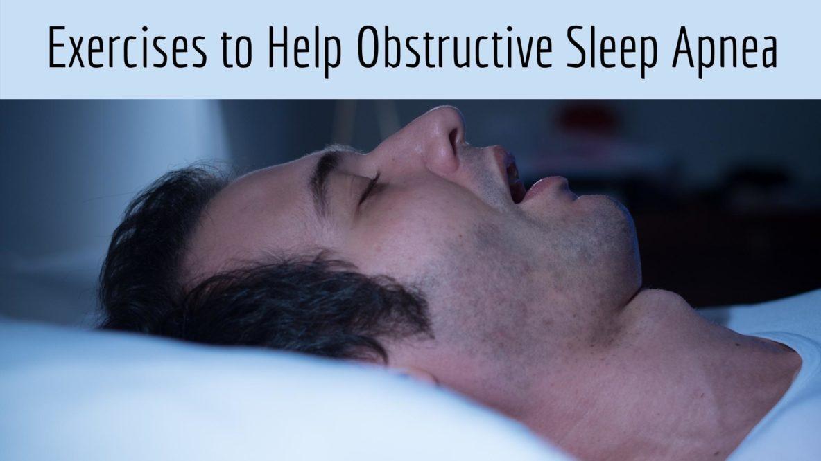 Exercises to Help Obstructive Sleep Apnea