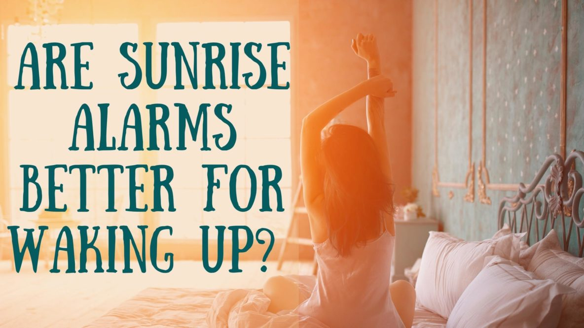 Are Sunrise Alarms Better for Waking Up