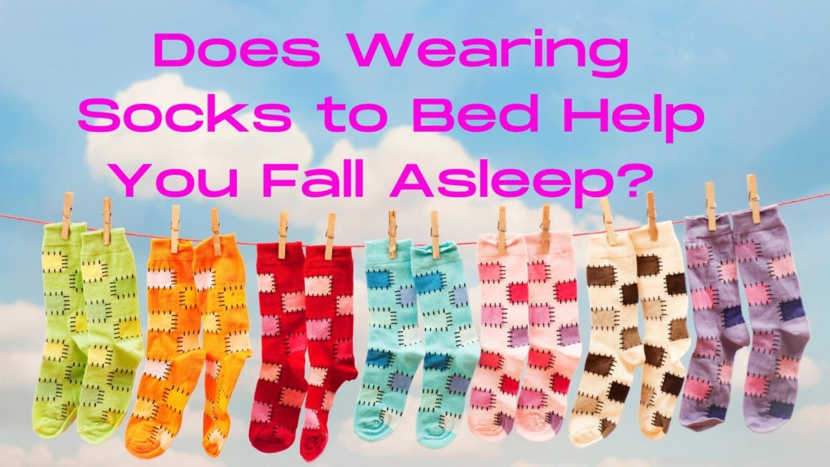 Does Wearing Socks to Bed Help You Fall Asleep
