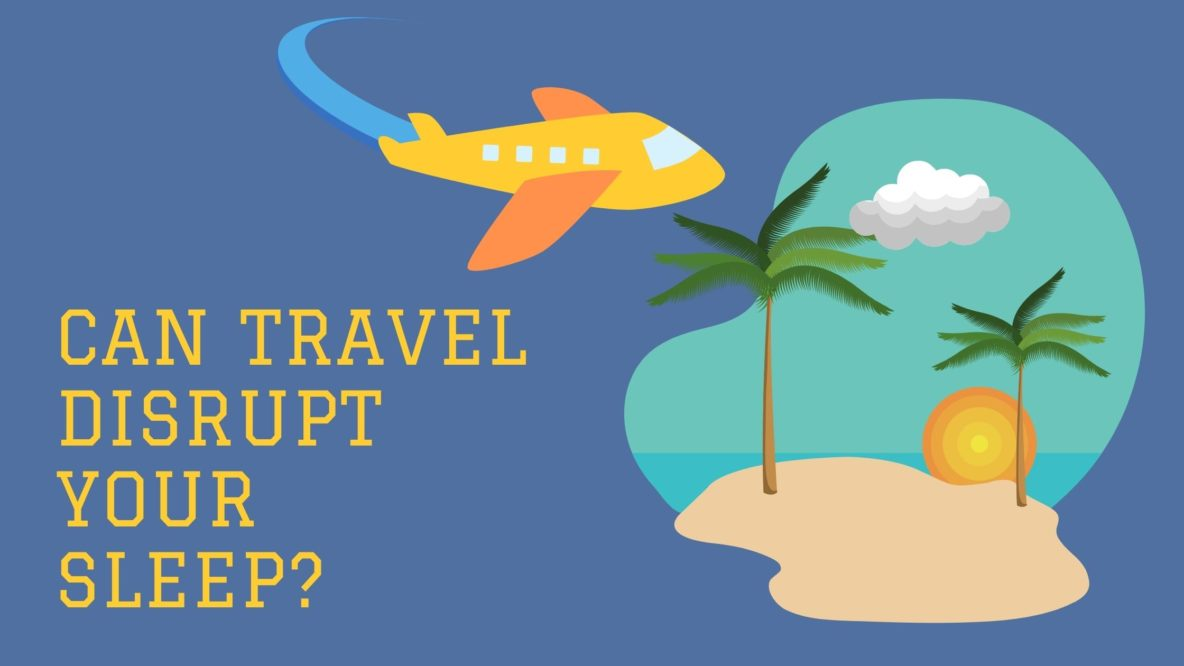 Can Travel Disrupt Your Sleep