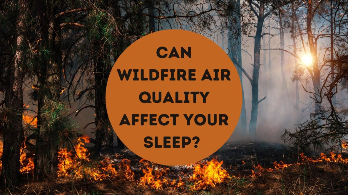 Can Wildfire Air Quality Affect Your Sleep